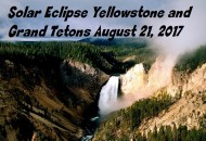Yellowstone and Grand Tetons Solar Eclipse Tour August 2017