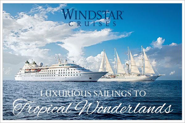 Windstar Cruises Sale windstar cruises Windstar Cruises Tropical Wonderlands July Sale Windstar Cruises Agent